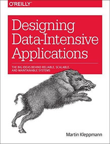 Designing Data-Intensive Applications (The Big Ideas Behind Reliable, Scalable, and Maintainable Systems) by Martin Kleppmann, 9781449373320