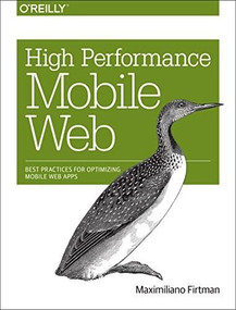 High Performance Mobile Web (Best Practices for Optimizing Mobile Web Apps) by Maximiliano Firtman, 9781491912553