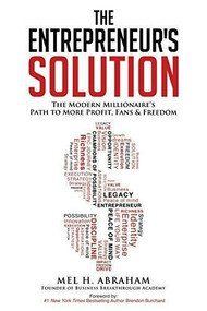 The Entrepreneur's Solution (The Modern Millionaire's Path to More Profit, Fans & Freedom) by Mel H. Abraham, 9781630473303