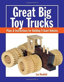 Great Big Toy Trucks (Plans and Instructions for Building 9 Giant Vehicles) by Les Neufeld, 9781627107914