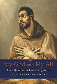 My God and My All (The Life of Saint Francis of Assisi) by Elizabeth Goudge, 9780874866780
