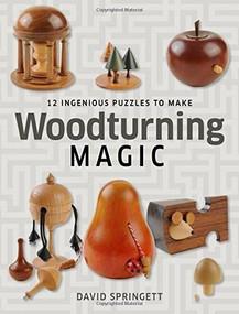 Woodturning Magic (12 Ingenious Puzzles to Make) by David Springett, 9781631864032