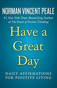 Have a Great Day (Daily Affirmations for Positive Living) by Norman Vincent Peale, 9781504051934