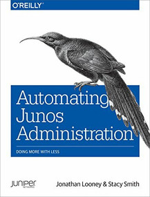 Automating Junos Administration (Doing More with Less) by Jonathan Looney, Stacy Smith, 9781491928882