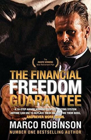 The Financial Freedom Guarantee (The 10-Step Award Winning Property Buying System Anyone Can Use to Replace Their Salary, Fire Their Boss, and Never Work Again) by Marco Robinson, 9781630479305