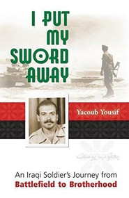 I Put My Sword Away (An Iraqi Soldier's Journey from Battlefield to Brotherhood) by Yacoub Yousif, 9780874867107