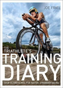The Triathlete's Training Diary (Your Ultimate Tool for Faster, Stronger Racing, 2nd Ed.) by Friel Joe, 9781937715632