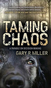Taming Chaos (A Parable on Decision Making) by Gary R. Miller, 9781683500629