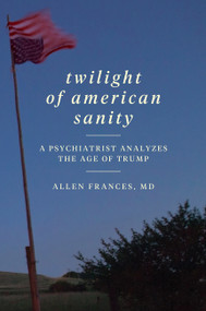 Twilight of American Sanity (A Psychiatrist Analyzes the Age of Trump) - 9780062394514 by Allen Frances, 9780062394514