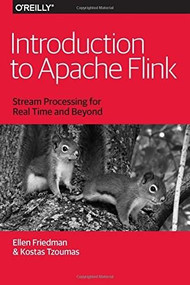 Introduction to Apache Flink (Stream Processing for Real Time and Beyond) by Ellen Friedman, Kostas Tzoumas, 9781491976586