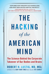 The Hacking of the American Mind (The Science Behind the Corporate Takeover of Our Bodies and Brains) - 9781101982945 by Robert H. Lustig, 9781101982945