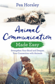 Animal Communication Made Easy (Strengthen Your Bond and Deepen Your Connection with Animals) by Pea Horsely, 9781788171199