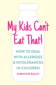 My Kids Can't Eat That (Easy rules and recipes to cope with children's food allergies, intolerances and sensitivities) by Christine Bailey, 9781848993570
