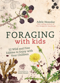 Foraging with Kids (52 Wild and Free Edibles to Enjoy With Your Children) by Adele Nozedar, 9781786781635