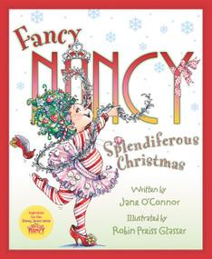 Fancy Nancy: Splendiferous Christmas - 9780062847263 by Jane O'Connor, Robin Preiss Glasser, 9780062847263