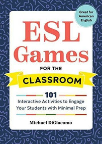 ESL Games for the Classroom (101 Interactive Activities to Engage Your Students with Minimal Prep) by Michael DiGiacomo, 9781641521093