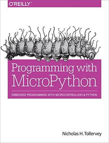 Programming with MicroPython (Embedded Programming with Microcontrollers and Python) by Nicholas H. Tollervey, 9781491972731