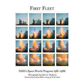 First Fleet (NASA's Space Shuttle Program 1981-1986) by Chakeres John A., Melvin Leland, Hunt W.M., 9781942084587