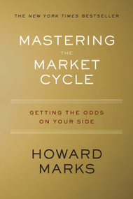 Mastering the Market Cycle (Getting the Odds on Your Side) by Howard Marks, 9781328479259