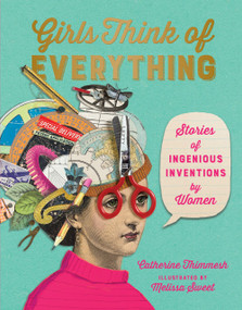 Girls Think of Everything (Stories of Ingenious Inventions by Women) - 9781328772534 by Catherine Thimmesh, Melissa Sweet, 9781328772534