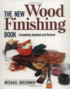 The New Wood Finishing Book (Completely Updated and Revised) by Michael Dresdner, 9781561582990