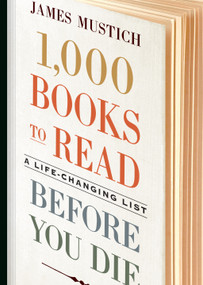 1,000 Books to Read Before You Die (A Life-Changing List) by James Mustich, 9781523504459