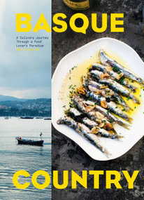 Basque Country (A Culinary Journey Through a Food Lover's Paradise) by Marti Buckley, 9781579657772