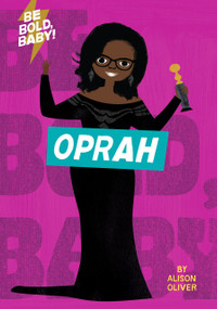 Be Bold, Baby: Oprah by Alison Oliver, 9781328519900