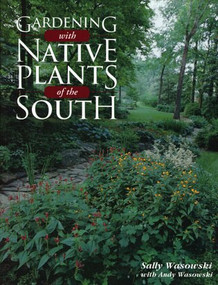Gardening with Native Plants of the South by Sally Wasowski, Andy Wasowski, 9780878338023