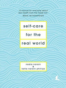 Self-Care for the Real World by Nadia Narain, Katia Narain Phillips, 9781419736773