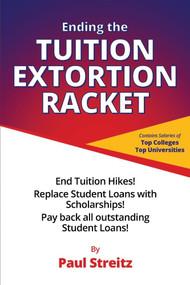 Ending the Tuition Extortion Racket by Paul Streitz, 9781543942279