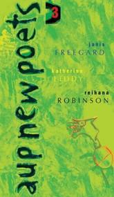 AUP New Poets 3 by Janice Freegard, Katherine Liddy, Reihana Robinson, 9781869404161