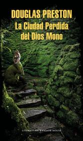 La Ciudad Perdida del Dios Mono / The Lost City of the Monkey God: A true Story by Douglas Preston, 9786073167567