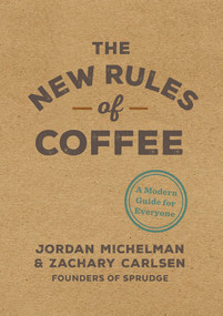 The New Rules of Coffee (A Modern Guide for Everyone) by Jordan Michelman, Zachary Carlsen, 9780399581625