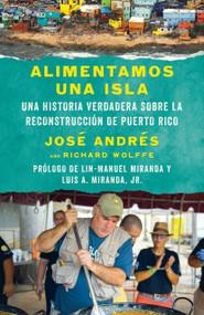 Alimentamos una isla (Una historia verdadera sobre la reconstrucción de Puerto Rico) by José Andrés, Richard Wolffe, 9780525565628