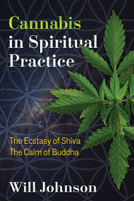 Cannabis in Spiritual Practice (The Ecstasy of Shiva, the Calm of Buddha) by Will Johnson, 9781620556856