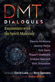 DMT Dialogues (Encounters with the Spirit Molecule) by David Luke, Rory Spowers, Anton Bilton, 9781620557471