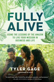 Fully Alive (Using the Lessons of the Amazon to Live Your Mission in Business and Life) by Tyler Gage, 9781501156038