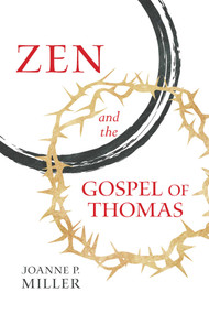Zen and the Gospel of Thomas by Joanne P. Miller, 9781614293651