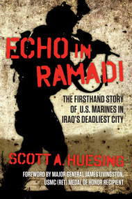 Echo in Ramadi (The Firsthand Story of US Marines in Iraq's Deadliest City) by Scott A. Huesing, James Livingston, 9781621577348