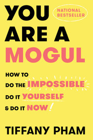 You Are a Mogul (How to Do the Impossible, Do It Yourself, and Do It Now) by Tiffany Pham, 9781501191855