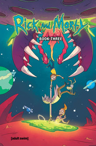 Rick and Morty Book Three by Kyle Starks, Sarah Graley, CJ Cannon, Marc Ellerby, Mildred Louis, Katy Farina, Sarah Graley, Marc Ellerby, 9781620105351