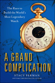 A Grand Complication (The Race to Build the World's Most Legendary Watch) by Stacy Perman, 9781439190098