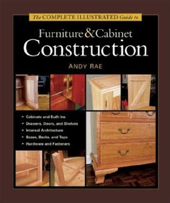 The Complete Illustrated Guide to Furniture & Cabinet Construction by Andy Rae, 9781561584024