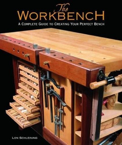 The Workbench (A Complete Guide to Creating Your Perfect Bench) by Lon Schleining, 9781561585946