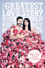 The Greatest Love Story Ever Told (An Oral History) by Megan Mullally, Nick Offerman, 9781101986677