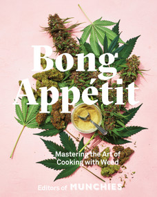 Bong Appétit (Mastering the Art of Cooking with Weed [A Cookbook]) by Editors of MUNCHIES, 9780399580109