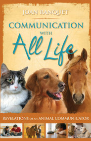 Communication With All Life (Revelations of An Animal Communicator) by Joan Ranquet, 9781401916817