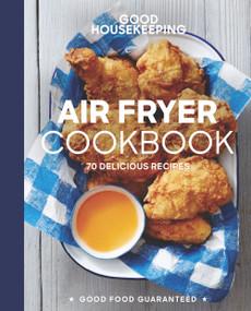 Good Housekeeping Air Fryer Cookbook (70 Delicious Recipes) by Susan Westmoreland, Good Housekeeping, 9781618372857