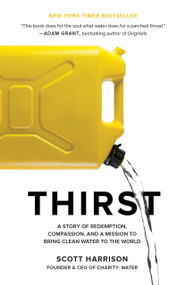 Thirst (A Story of Redemption, Compassion, and a Mission to Bring Clean Water to the  World) by Scott Harrison, Lisa Sweetingham, 9781524762841